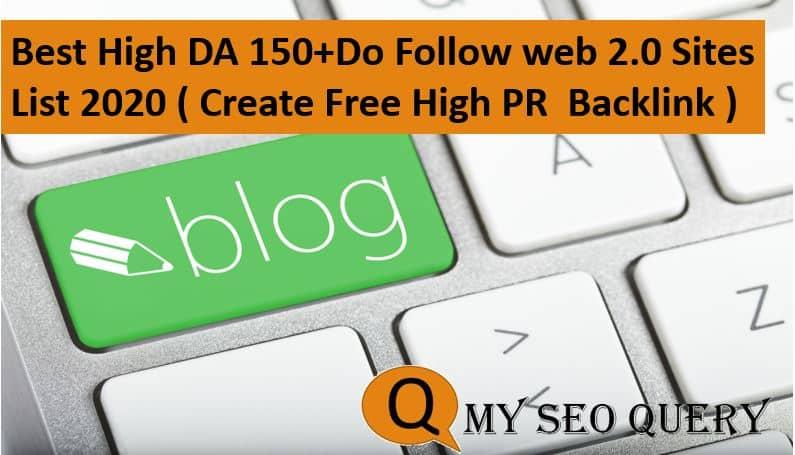 Best High DA 150+Do Follow web 2.0 Sites List 2020 ( Create Free High PR Backlink )
