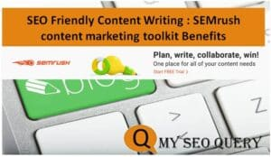 SEO Friendly Content Writing : SEMrush content marketing toolkit Benefits
