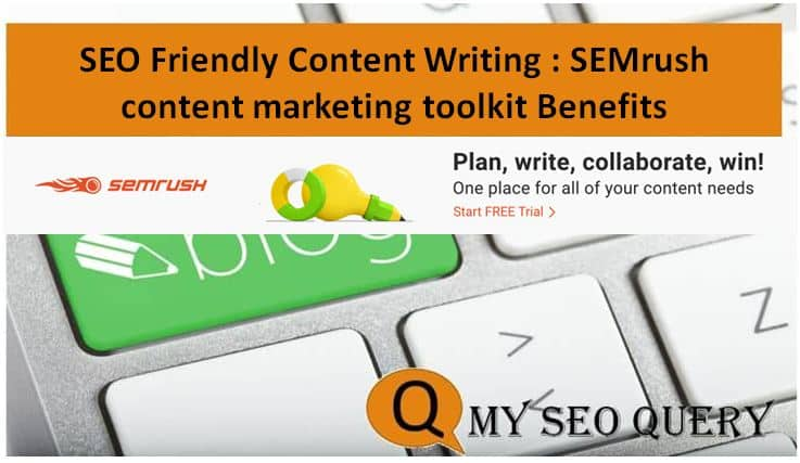 SEO Friendly Content Writing : SEMrush content marketing toolkit Benefits